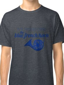 It's always been the blue french horn Classic T-Shirt