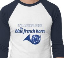 It's always been the blue french horn Men's Baseball ¾ T-Shirt