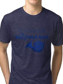 It's always been the blue french horn Tri-blend T-Shirt