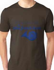 It's always been the blue french horn Unisex T-Shirt