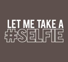 LET ME TAKE A SELFIE by Articles & Anecdotes