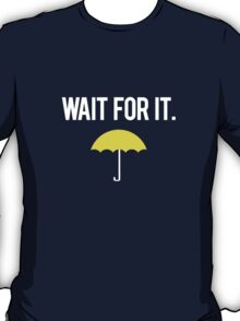 Wait for it. T-Shirt