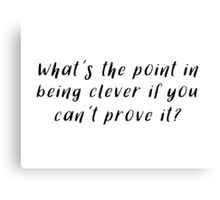 Sherlock - What's the point in being clever Canvas Print