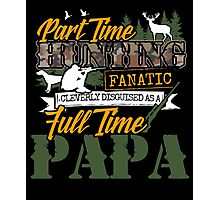 Part time Hunting Full time Papa. Photographic Print