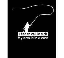 I Had To Call In Sick My Arm Is In A Cast Fishing Tshirt Photographic Print
