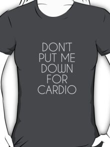 Don't Put Me Down For Cardio.  T-Shirt