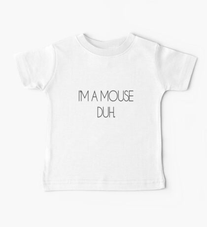 I'M A MOUSE. DUH! Baby Tee