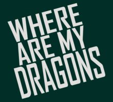 WHERE ARE MY DRAGONS - ONE LINER by Clothos & Co.