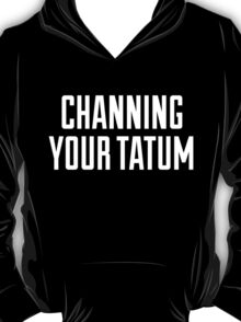 CHANNING YOUR TATUM T-Shirt