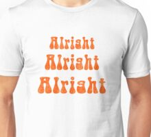 ALRIGHT ALRIGHT ALRIGHT! Unisex T-Shirt