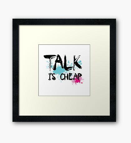 Talk is Cheap Typography shirt Framed Print