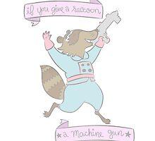 If You Give a Raccoon a Machine Gun... by waterandlights