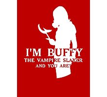I'm Buffy...and you are? Photographic Print