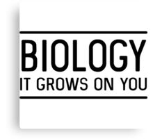 Biology. it grows on you Canvas Print