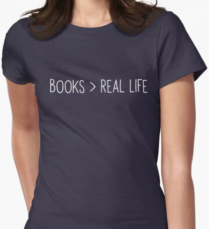 Books are greater than real life Womens Fitted T-Shirt