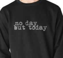 no day but today #2 Pullover