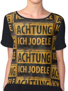 Achtung Ich Jodele - Yodel in German - Distressed Metal Sign - Schild - Funny Lustig Chiffon Top