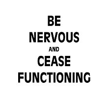 Be Nervous and Cease Functioning Photographic Print