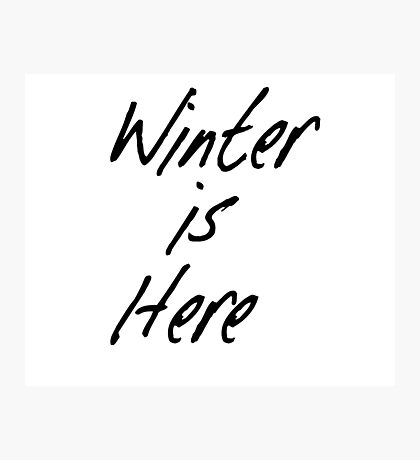 Winter Is Here Photographic Print