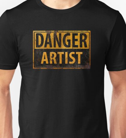 """DANGER, ARTIST"" Rusty Metal Sign - Distressed - Black Yellow Unisex T-Shirt"
