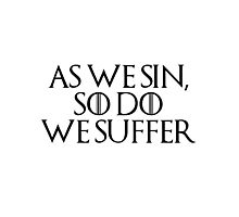as we sin, so do we suffer Photographic Print