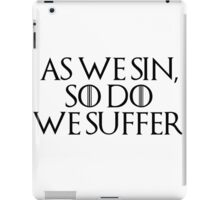as we sin, so do we suffer iPad Case/Skin