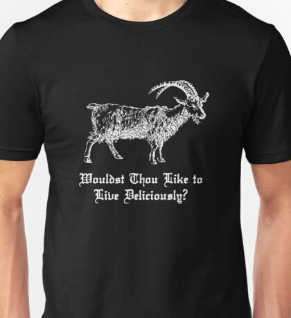 Wouldst Thou Like to Live Deliciously?  Unisex T-Shirt