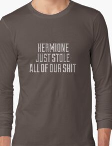HERMIONE JUST STOLE ALL OF OUR SHIT - THIS IS THE END Long Sleeve T-Shirt