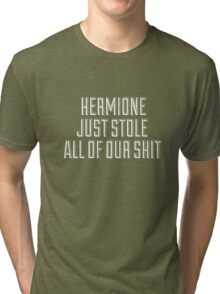 HERMIONE JUST STOLE ALL OF OUR SHIT - THIS IS THE END Tri-blend T-Shirt