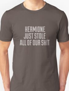 HERMIONE JUST STOLE ALL OF OUR SHIT - THIS IS THE END Unisex T-Shirt