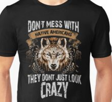 Don't Mess With Native Americans Unisex T-Shirt