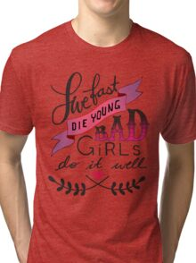 Live fast, die young ... Tri-blend T-Shirt