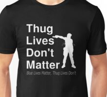 Thug Lives Don't Matter Unisex T-Shirt