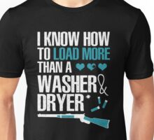 I know how to load more than a washer and dryer Unisex T-Shirt