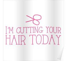 I'm cutting your hair today! cute funny hairdresser stylist design Poster