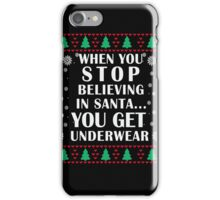 When You Stop Believing in Santa... You Get Underwear, Funny Xmas Gifts iPhone Case/Skin