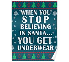When You Stop Believing in Santa... You Get Underwear, Funny Xmas Gifts Poster
