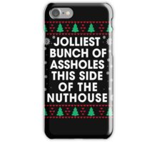 Jolliest bunch of Assholes This Side of The Nuthouse, Funny Xmas Gifts iPhone Case/Skin