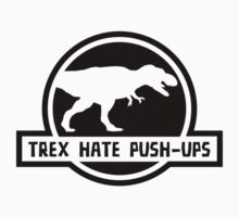 Trex Hate Push-Ups by DesignFactoryD