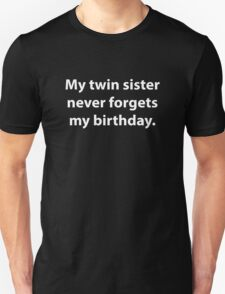 My Twin Sister Never Forgets My Birthday Unisex T-Shirt