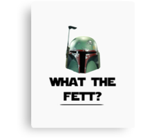 What The Fett? Canvas Print