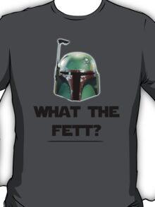 What The Fett? T-Shirt