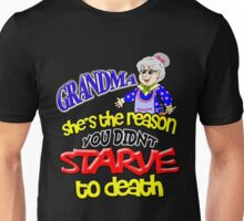 Grandma Reason Not Starve To Death T-Shirt Nana Gift Unisex T-Shirt