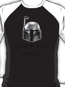 What The Fett? - B/W T-Shirt