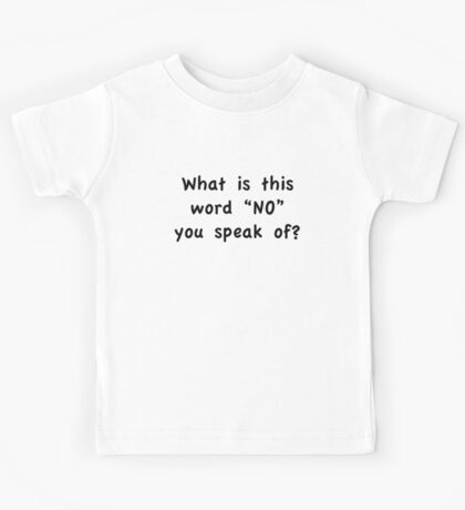"""What Is This Word """"NO"""" You Speak Of? Kids Tee"""