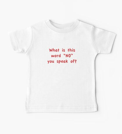 """What Is This Word """"NO"""" You Speak Of? Baby Tee"""