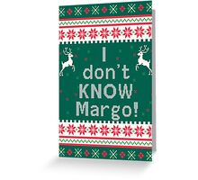 I don't Know Margo! Greeting Card