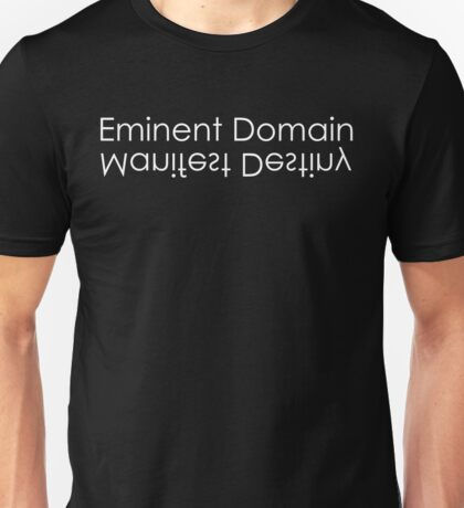 Eminent Domain used to Manifest Destiny [Text only] Unisex T-Shirt