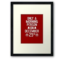 Only A Morning Person On December 25th Framed Print
