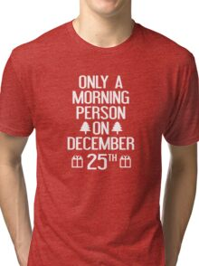 Only A Morning Person On December 25th Tri-blend T-Shirt